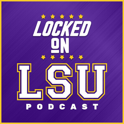 Locked On LSU - Daily Podcast On LSU Tigers Football & Basketball