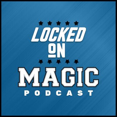 Locked On Magic - Daily Podcast On The Orlando Magic