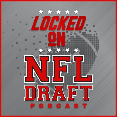 Locked On NFL Draft - Daily Podcast On The NFL Draft And College Football
