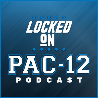 Locked On Pac-12 - Daily Podcast On Pac-12 Football & Basketball