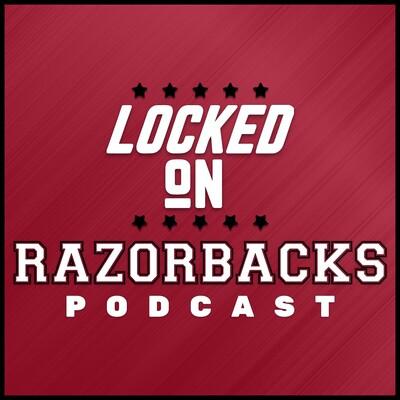 Locked On Razorbacks - Daily Podcast On Arkansas Razorbacks Football & Basketball