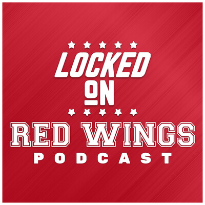 Locked On Red Wings - Daily Podcast On The Detroit Red Wings