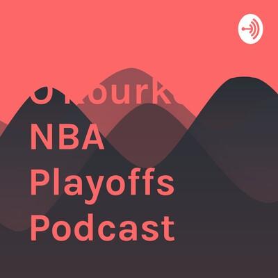 Logan O'Rourke NBA Playoffs Podcast