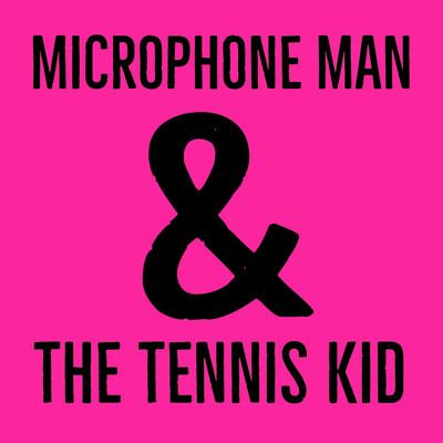 Microphone Man & the Tennis Kid