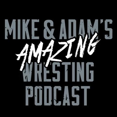 Mike & Adam's Amazing Wrestling Podcast