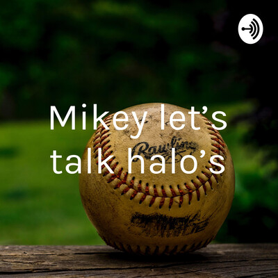Mikey let's talk halo's