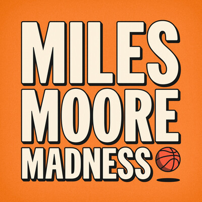 Miles Moore Madness: A show about college basketball