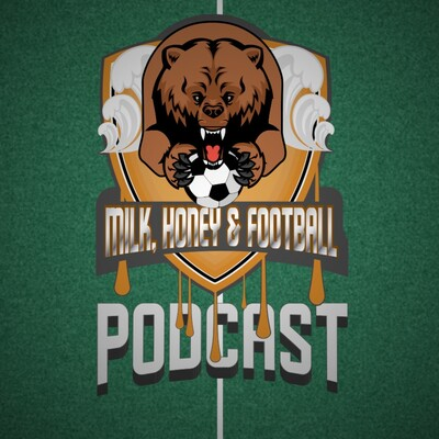 Milk, Honey and Football Podcast