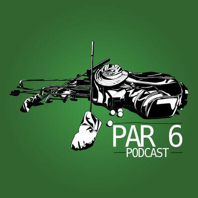 Par 6 Podcast