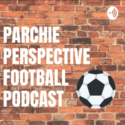 Parchie Perspective football podcast