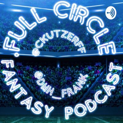 Full Circle Fantasy Podcast