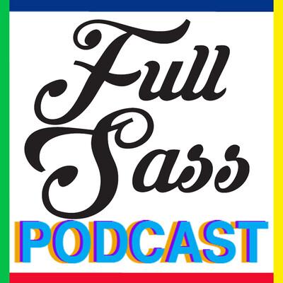 Full Sass Podcast