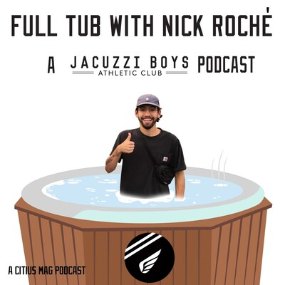 Full Tub with Nick Roché: A Jacuzzi Boys Podcast