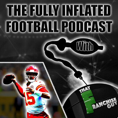 Fully Inflated Football Podcast | With: That Franchise Guy
