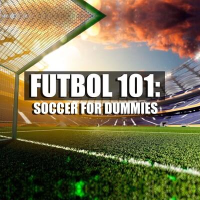 Futbol 101: Soccer For Dummies