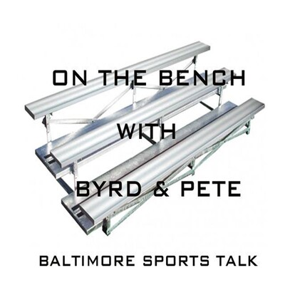 On The Bench with Byrd and Pete Baltimore Sports Talk