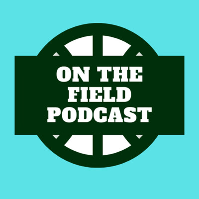 ON THE FIELD PODCAST