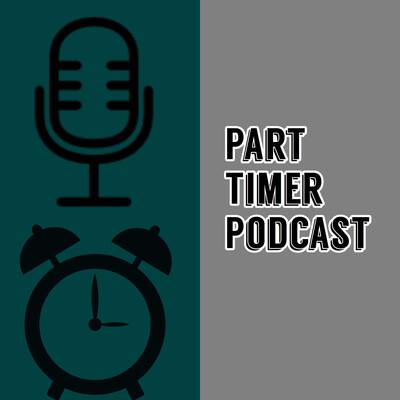 Part Timer Podcast