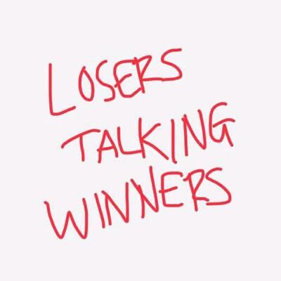 Losers Talking Winners