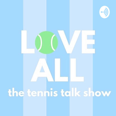 Love All: The Tennis Talk Show