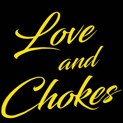 Love And Chokes Podcast
