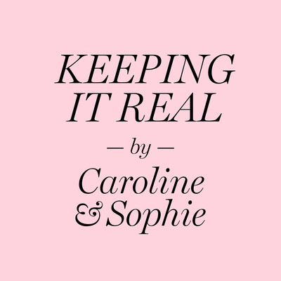 Keeping it real by Caroline & Sophie