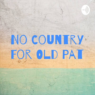No Country For Old Pat