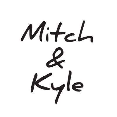 Mitch & Kyle