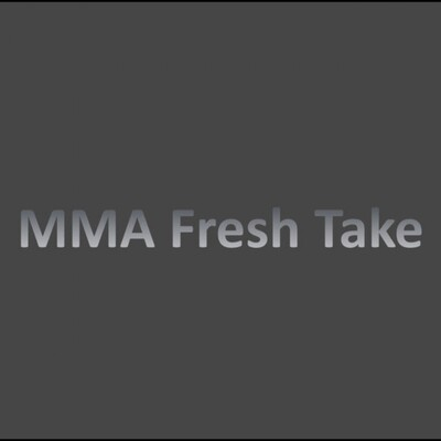 MMA Fresh Take