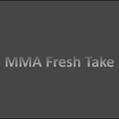 MMA Fresh Take