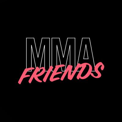 MMA FRIENDS