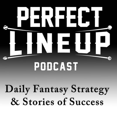 Perfect Lineup Podcast - Daily Fantasy Strategy and Stories of Success