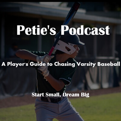 Petie's Podcast: A Player's Guide to Chasing Varsity Baseball