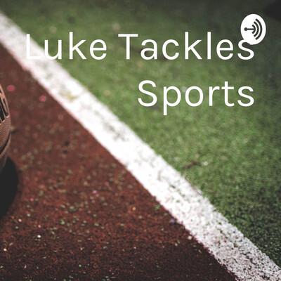 Luke Tackles Sports
