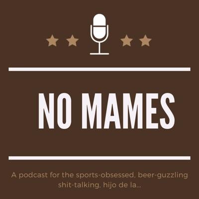 No Mames Podcast
