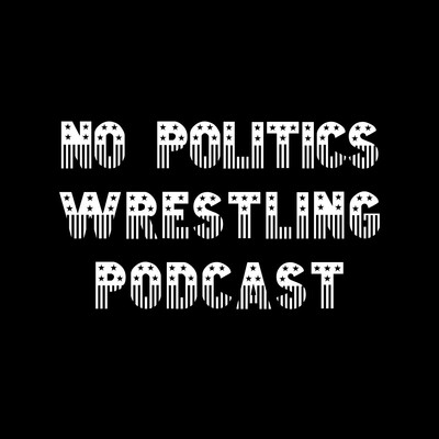 No Politics Wrestling Podcast