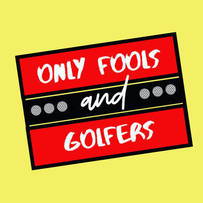 Only Fools and Golfers - Golf Podcast