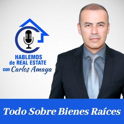 Hablemos De Real Estate con Carlos Amaya
