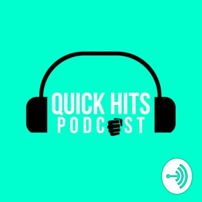 Quick Hits Podcast