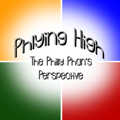 Phlying High: The Philly Phan's Perspective`