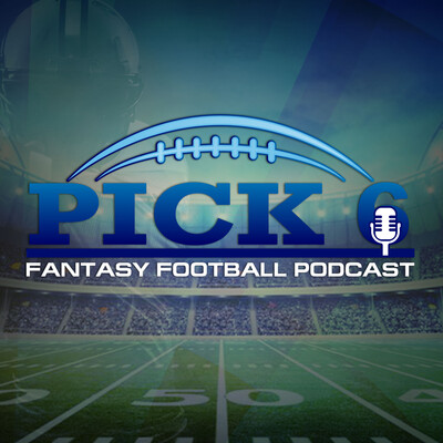 Pick 6 Fantasy Football Podcast