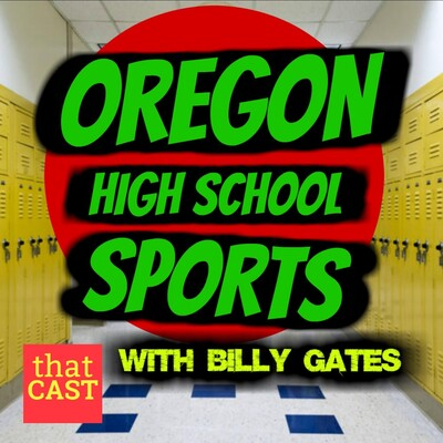 Oregon High School Sports Podcast with Billy Gates