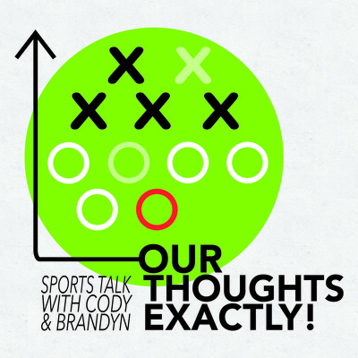 Our Thoughts Exactly! Sports Talk With Cody & Brandyn