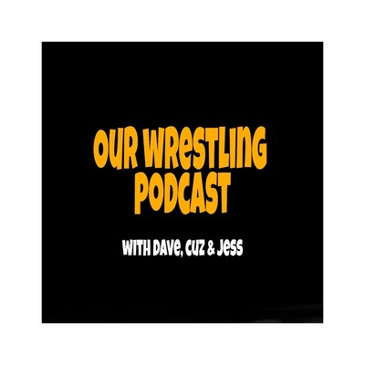 Our Wrestling Podcast