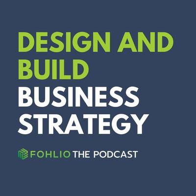 Design & Build Business Strategy: Interior Design, Architecture, & Construction | Fohlio