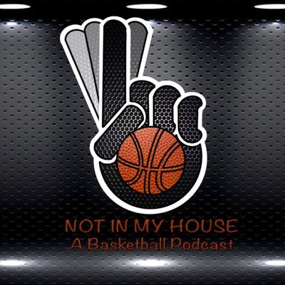 Not In My House (A Basketball Podcast)