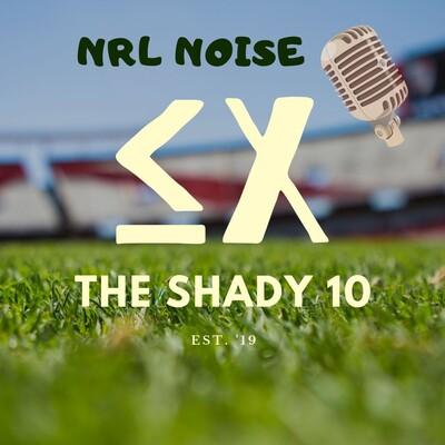 NRL Noise - The Shady 10