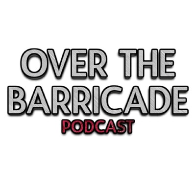 Over The Barricade Podcast