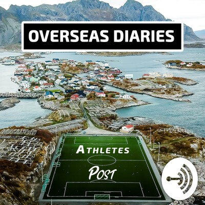 Overseas Diaries | Athletes Post Podcast