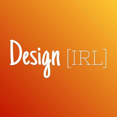 Design IRL